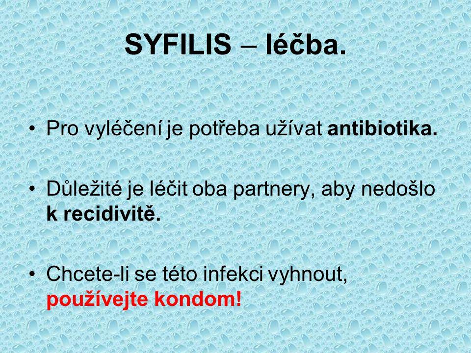 SYFILIS – léčba. Pro vyléčení je potřeba užívat antibiotika. Důležité je léčit oba partnery, aby nedošlo k recidivitě. Chcete-li se této infekci vyhno