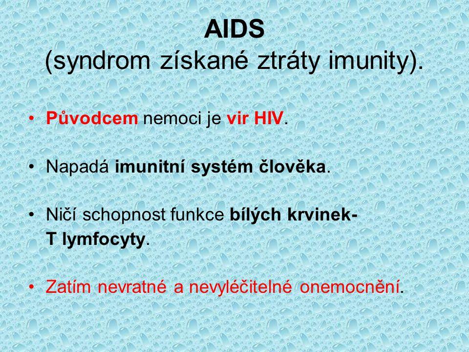 AIDS (syndrom získané ztráty imunity).Původcem nemoci je vir HIV.