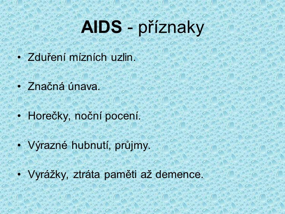 AIDS - příznaky Zduření mízních uzlin.Značná únava.