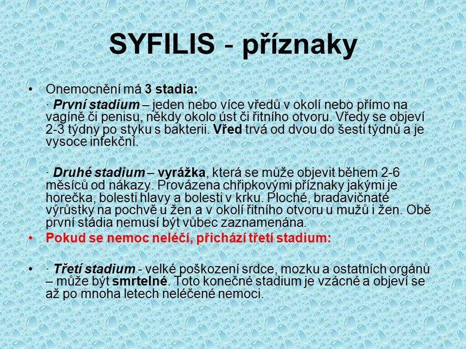 SYFILIS - příznaky Onemocnění má 3 stadia: · První stadium – jeden nebo více vředů v okolí nebo přímo na vagíně či penisu, někdy okolo úst či řitního