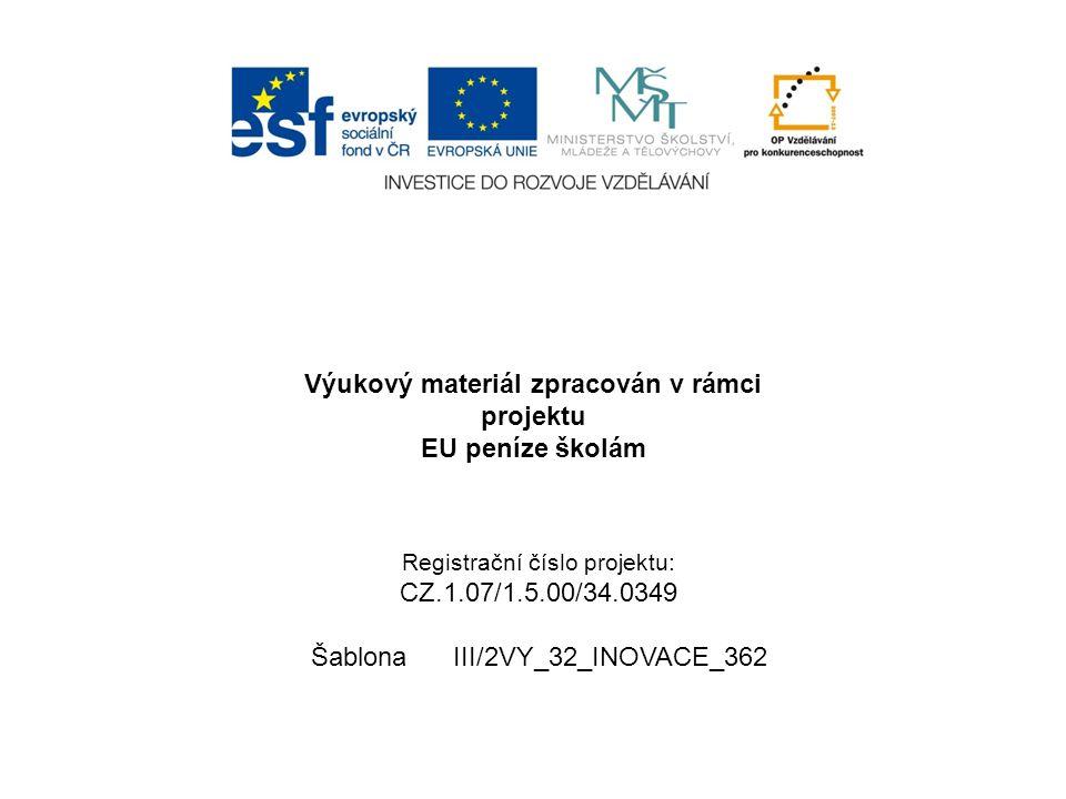 Výukový materiál zpracován v rámci projektu EU peníze školám Registrační číslo projektu: CZ.1.07/1.5.00/34.0349 Šablona III/2VY_32_INOVACE_362