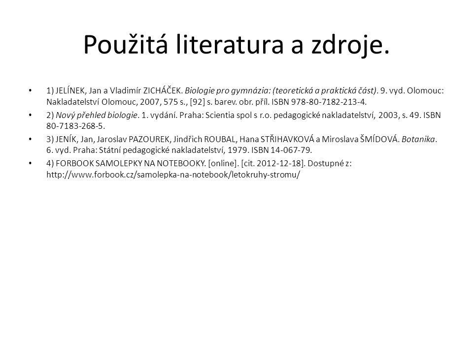 Použitá literatura a zdroje. 1) JELÍNEK, Jan a Vladimír ZICHÁČEK. Biologie pro gymnázia: (teoretická a praktická část). 9. vyd. Olomouc: Nakladatelstv