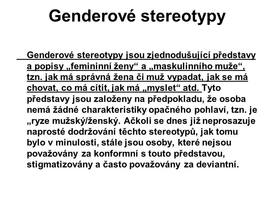 """Genderové stereotypy Genderové stereotypy jsou zjednodušující představy a popisy """"femininní ženy a """"maskulinního muže , tzn."""