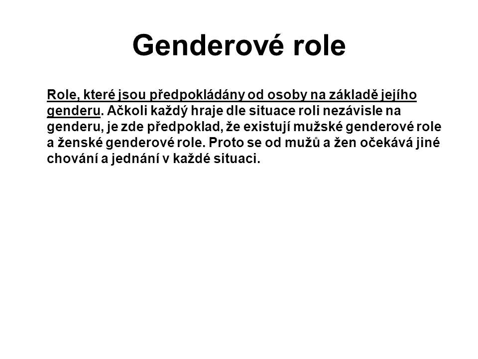 Genderové role Role, které jsou předpokládány od osoby na základě jejího genderu. Ačkoli každý hraje dle situace roli nezávisle na genderu, je zde pře