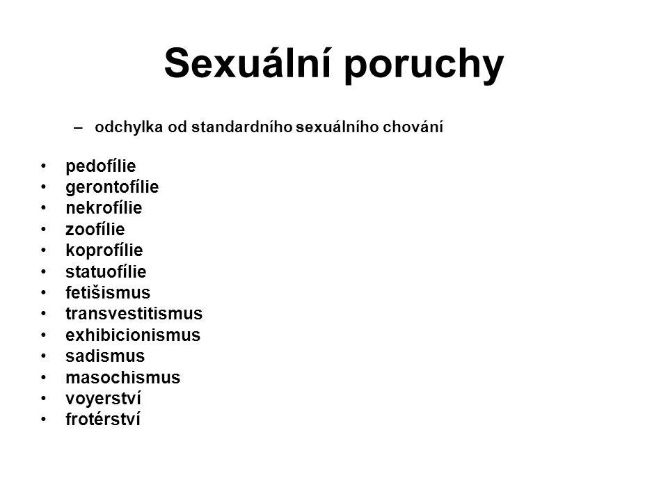 Sexuální poruchy –odchylka od standardního sexuálního chování pedofílie gerontofílie nekrofílie zoofílie koprofílie statuofílie fetišismus transvestit