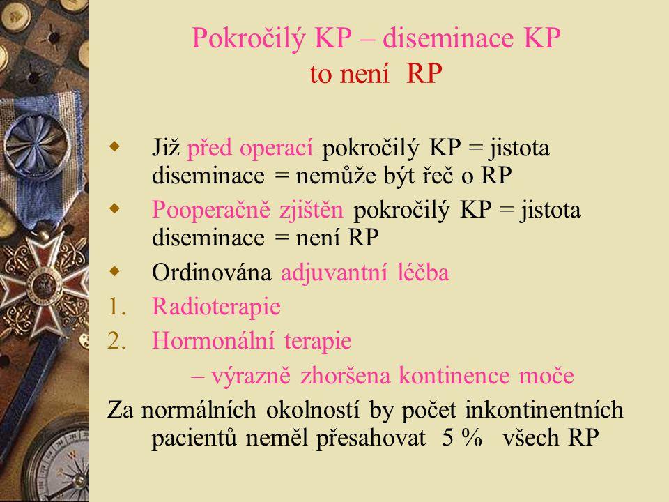 Pokročilý KP – diseminace KP to není RP  Již před operací pokročilý KP = jistota diseminace = nemůže být řeč o RP  Pooperačně zjištěn pokročilý KP =