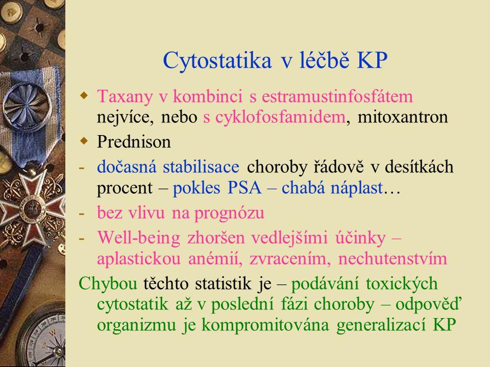 Cytostatika v léčbě KP  Taxany v kombinci s estramustinfosfátem nejvíce, nebo s cyklofosfamidem, mitoxantron  Prednison -dočasná stabilisace choroby