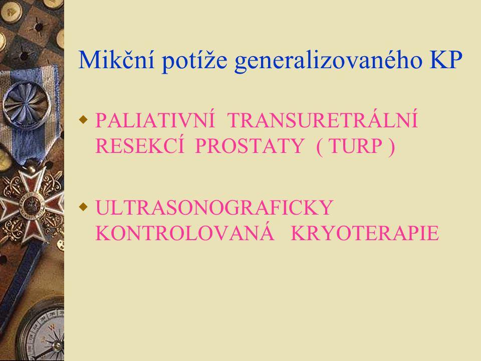 Mikční potíže generalizovaného KP  PALIATIVNÍ TRANSURETRÁLNÍ RESEKCÍ PROSTATY ( TURP )  ULTRASONOGRAFICKY KONTROLOVANÁ KRYOTERAPIE