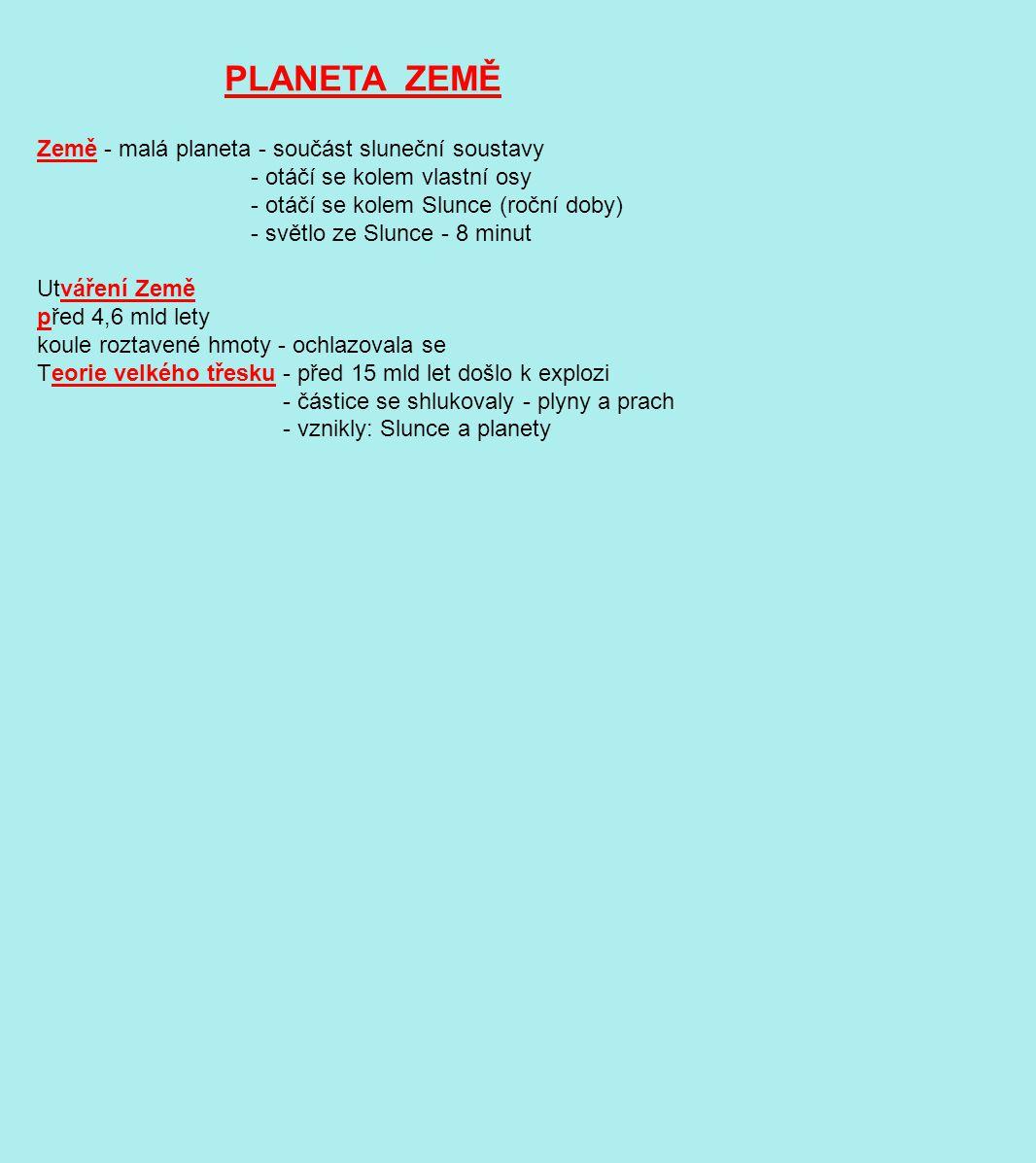 PLANETA ZEMĚ Země - malá planeta - součást sluneční soustavy - otáčí se kolem vlastní osy - otáčí se kolem Slunce (roční doby) - světlo ze Slunce - 8