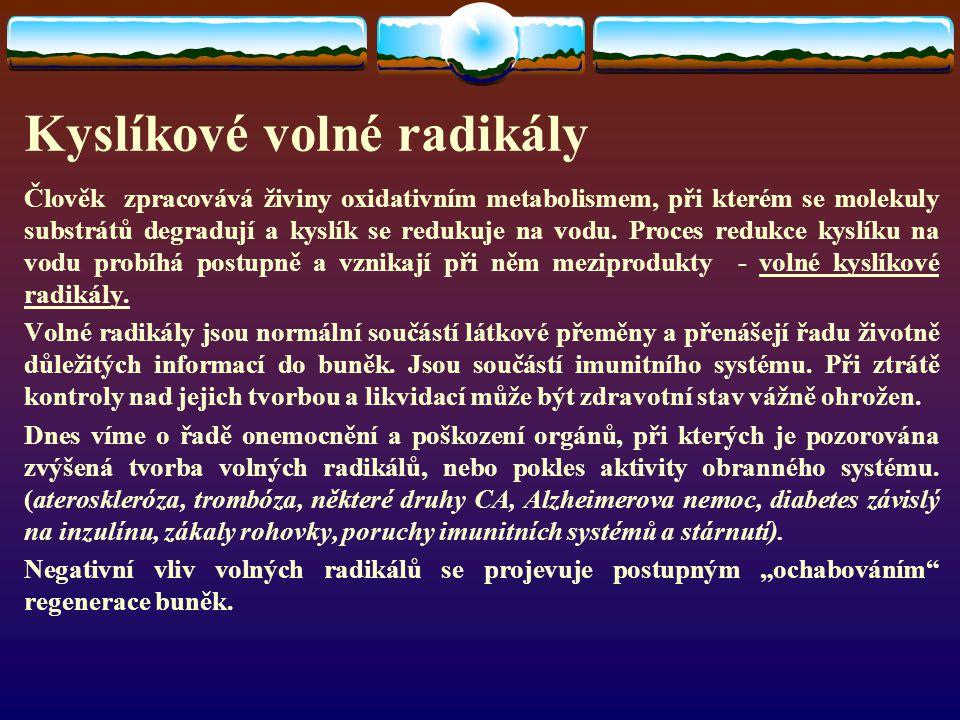 Kyslíkové volné radikály Člověk zpracovává živiny oxidativním metabolismem, při kterém se molekuly substrátů degradují a kyslík se redukuje na vodu.