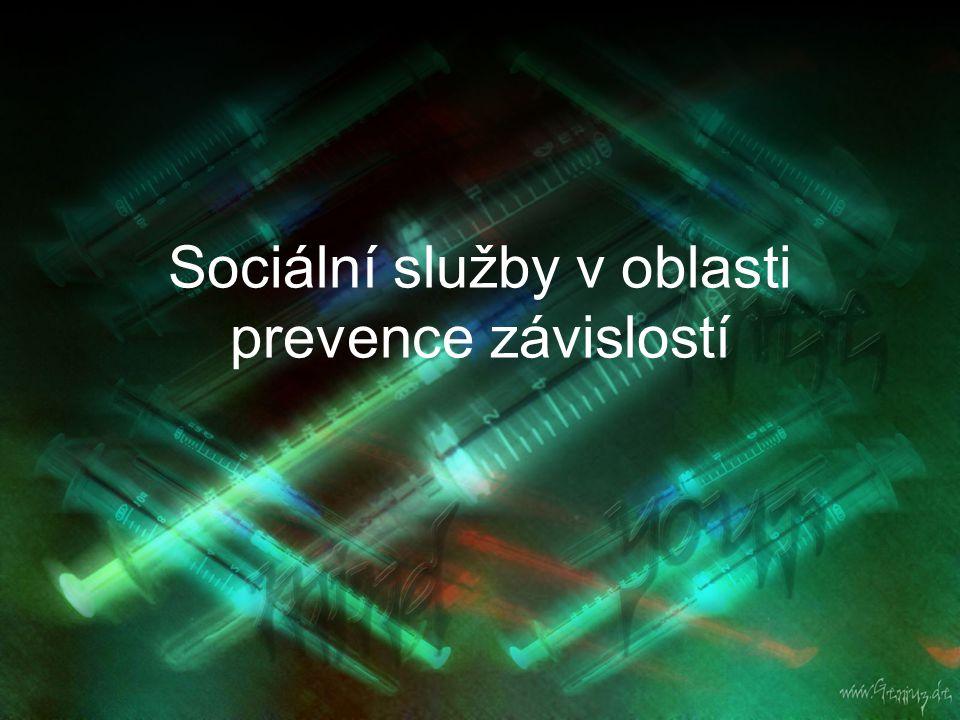 Sociální služby v oblasti prevence závislostí Další typy služeb pro problémové uživatele akutní lůžková péče detoxifikace terénní programy kontaktní a poradenské služby - programy sociálních služeb a zdravotní osvěty pro problémové uživatele a závislé ambulantní léčba závislostí stacionární programy - nelůžková denní léčba pro problémové uživatele a závislé krátkodobá a střednědobá ústavní péče - léčba problémových uživatelů a závislých (ve zdravotnických zařízeních lůžkové péče) rezidenční péče v terapeutických komunitách programy následné péče substituční léčba - podávání nebo předepisování látek nahrazujících původní návykovou látku.