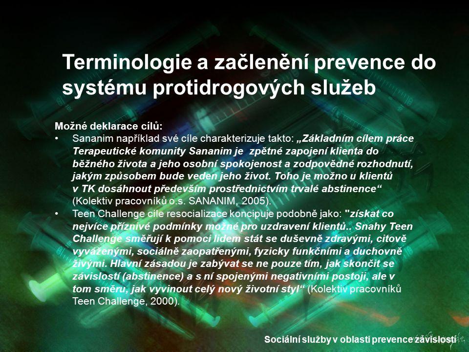 """Sociální služby v oblasti prevence závislostí Možné deklarace cílů: Sananim například své cíle charakterizuje takto: """"Základním cílem práce Terapeutic"""