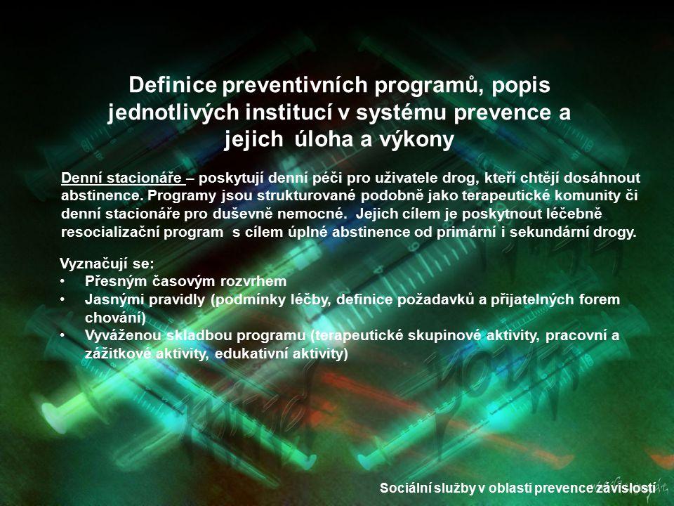 Sociální služby v oblasti prevence závislostí Definice preventivních programů, popis jednotlivých institucí v systému prevence a jejich úloha a výkony