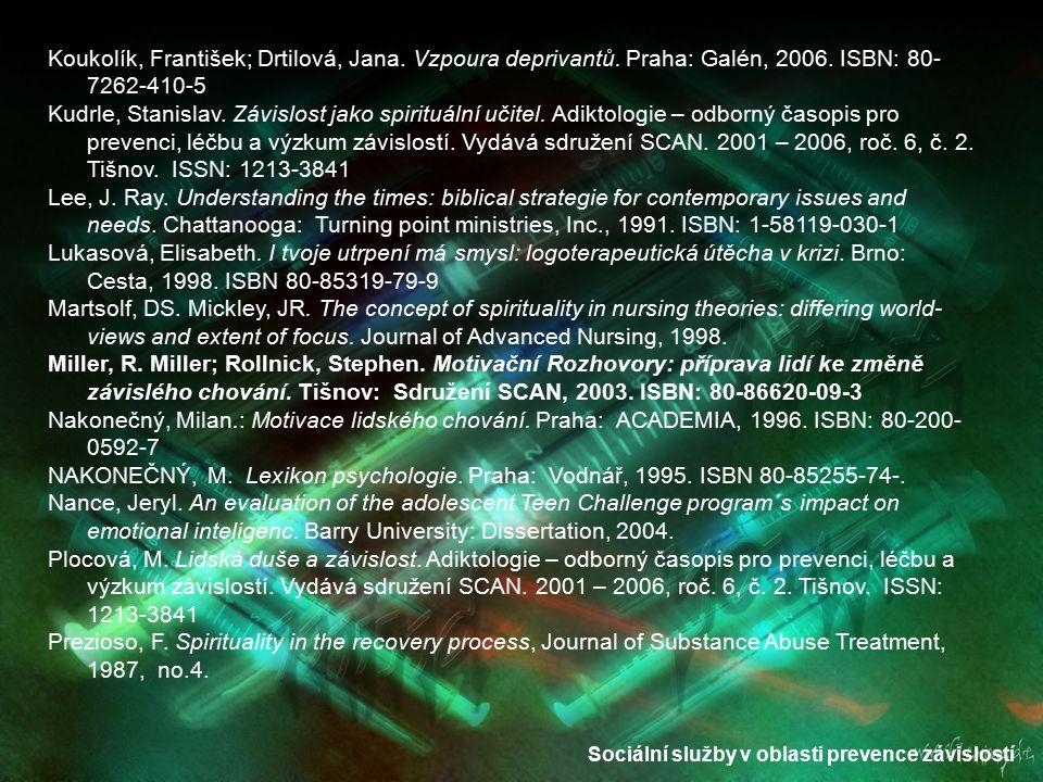 Sociální služby v oblasti prevence závislostí Koukolík, František; Drtilová, Jana. Vzpoura deprivantů. Praha: Galén, 2006. ISBN: 80- 7262-410-5 Kudrle