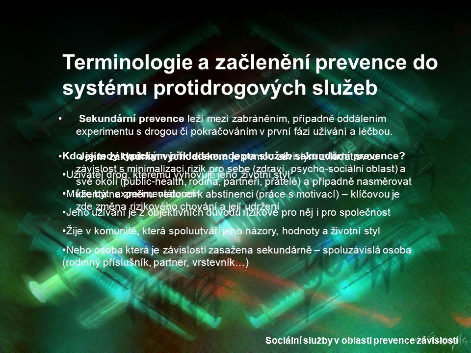 Sociální služby v oblasti prevence závislostí Sekundární prevence leží mezi zabráněním, případně oddálením experimentu s drogou či pokračováním v prvn