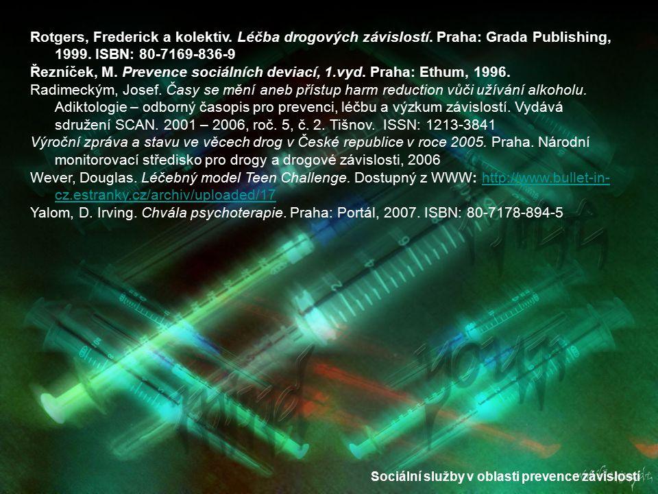 Sociální služby v oblasti prevence závislostí Rotgers, Frederick a kolektiv. Léčba drogových závislostí. Praha: Grada Publishing, 1999. ISBN: 80-7169-