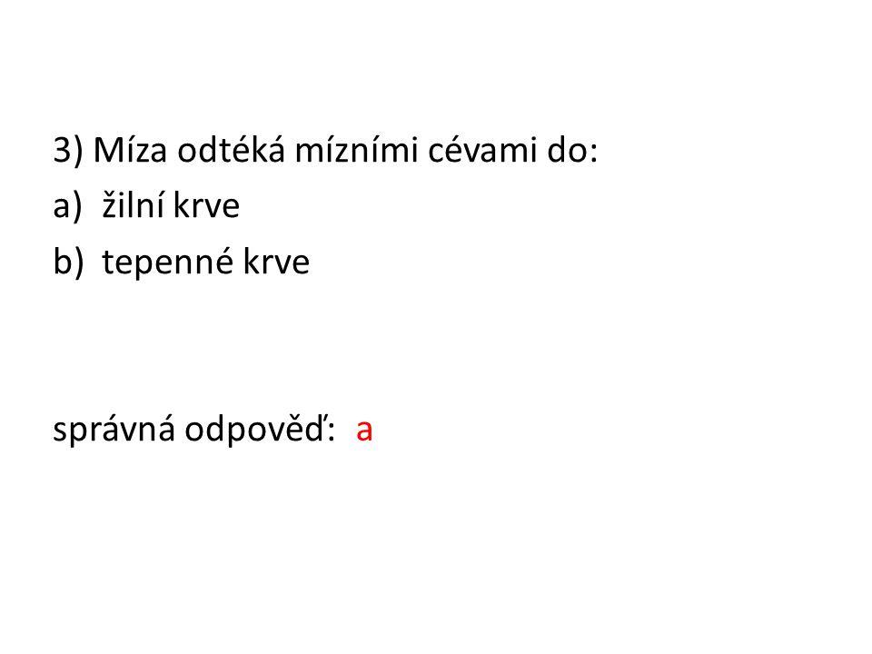 3) Míza odtéká mízními cévami do: a)žilní krve b)tepenné krve správná odpověď: a