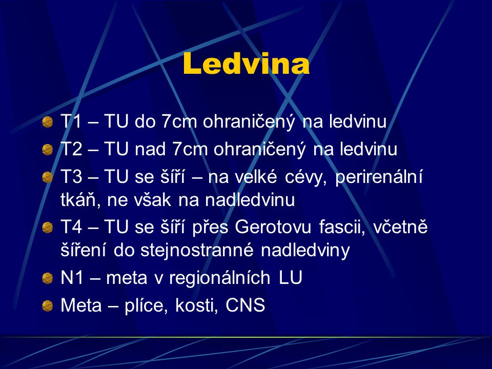 Ledvina T1 – TU do 7cm ohraničený na ledvinu T2 – TU nad 7cm ohraničený na ledvinu T3 – TU se šíří – na velké cévy, perirenální tkáň, ne však na nadle