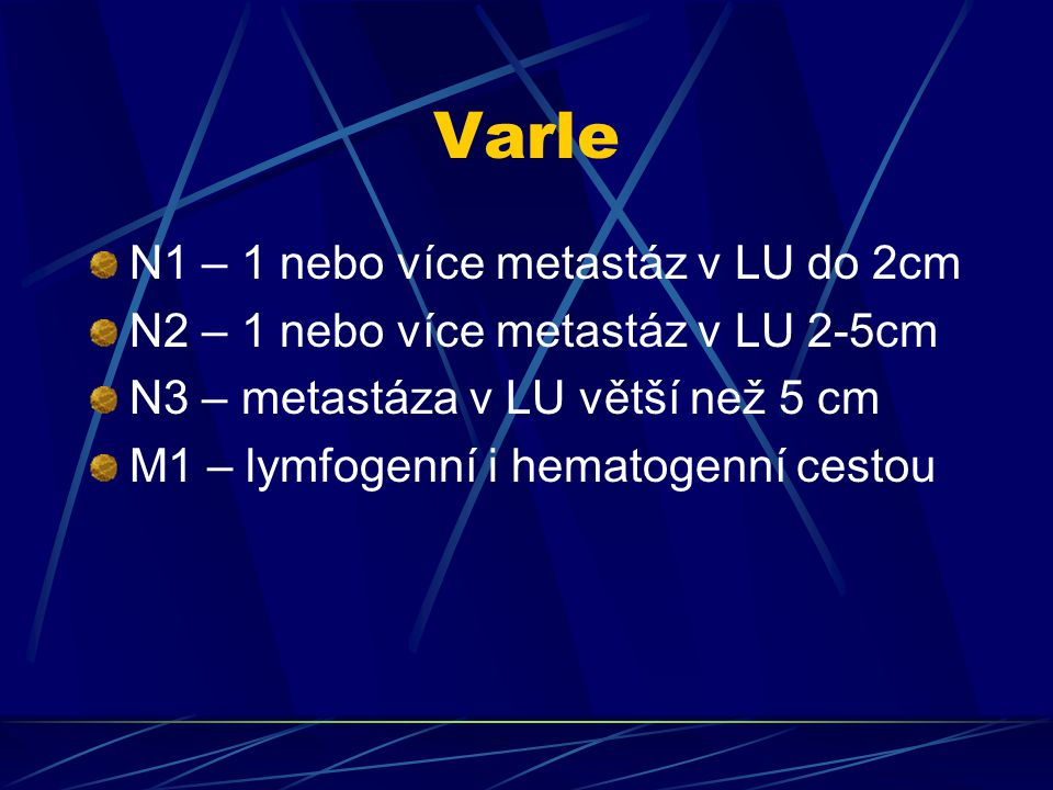 Varle N1 – 1 nebo více metastáz v LU do 2cm N2 – 1 nebo více metastáz v LU 2-5cm N3 – metastáza v LU větší než 5 cm M1 – lymfogenní i hematogenní cest