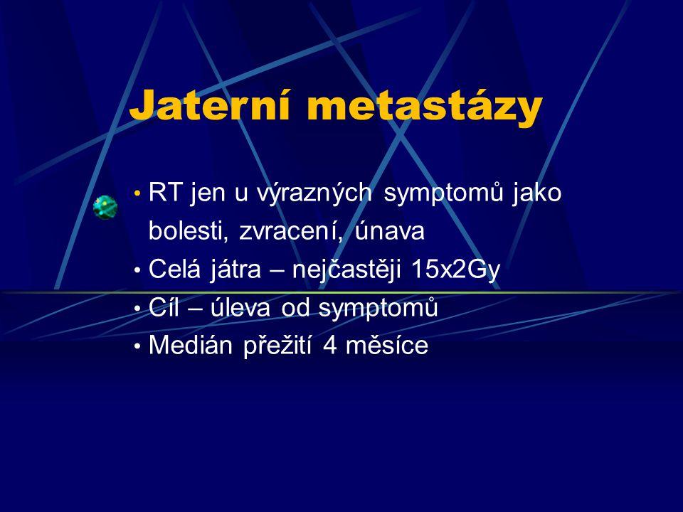 RT jen u výrazných symptomů jako bolesti, zvracení, únava Celá játra – nejčastěji 15x2Gy Cíl – úleva od symptomů Medián přežití 4 měsíce Jaterní metas