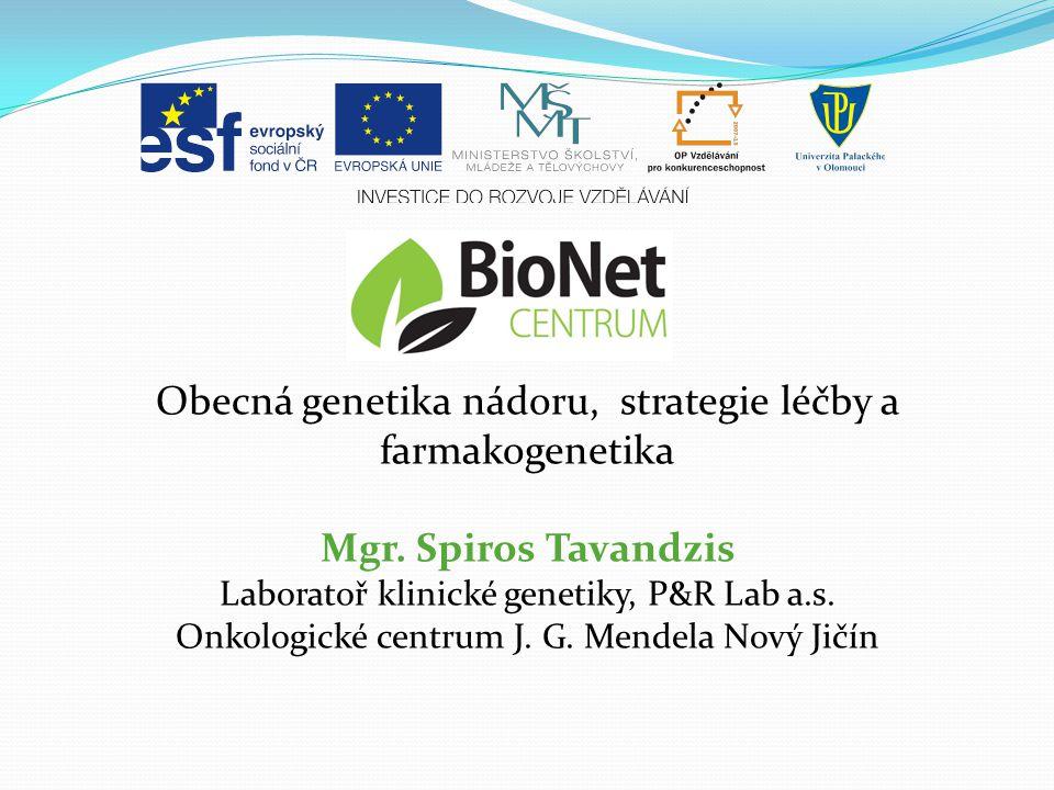 Obecná genetika nádoru, strategie léčby a farmakogenetika Mgr. Spiros Tavandzis Laboratoř klinické genetiky, P&R Lab a.s. Onkologické centrum J. G. Me