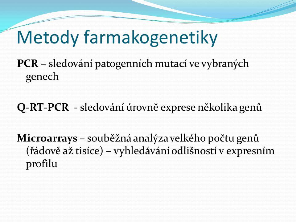 Metody farmakogenetiky PCR – sledování patogenních mutací ve vybraných genech Q-RT-PCR - sledování úrovně exprese několika genů Microarrays – souběžná