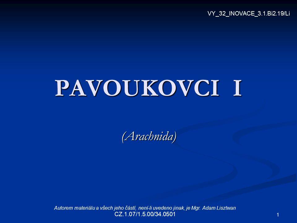 1 PAVOUKOVCI I (Arachnida) VY_32_INOVACE_3.1.Bi2.19/Li Autorem materiálu a všech jeho částí, není-li uvedeno jinak, je Mgr. Adam Lisztwan CZ.1.07/1.5.