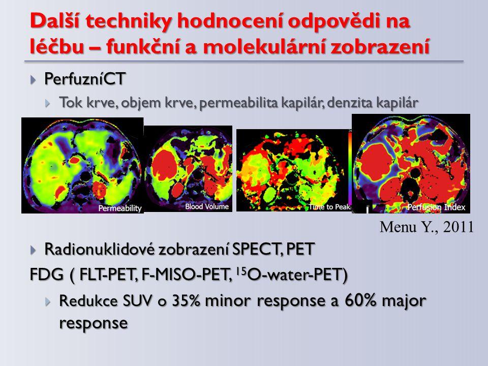 Další techniky hodnocení odpovědi na léčbu – funkční a molekulární zobrazení  PerfuzníCT  Tok krve, objem krve, permeabilita kapilár, denzita kapilá