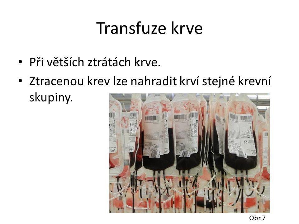 Transfuze krve Při větších ztrátách krve. Ztracenou krev lze nahradit krví stejné krevní skupiny. Obr.7