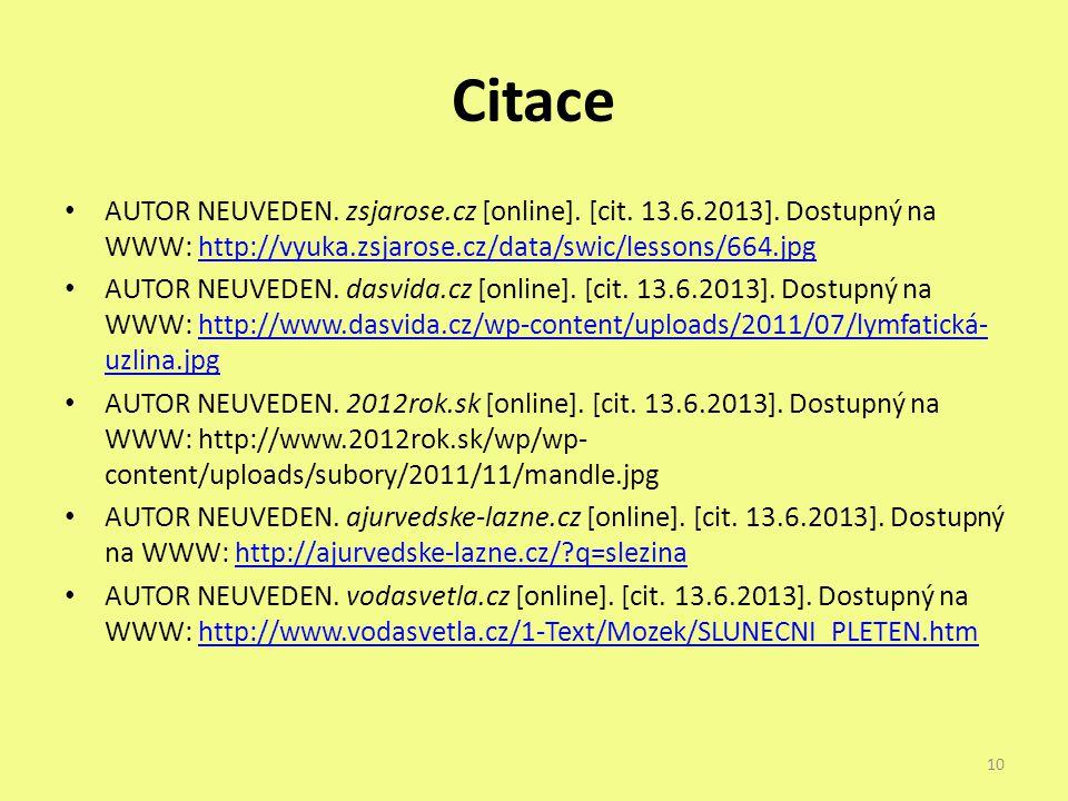Citace AUTOR NEUVEDEN. zsjarose.cz [online]. [cit. 13.6.2013]. Dostupný na WWW: http://vyuka.zsjarose.cz/data/swic/lessons/664.jpghttp://vyuka.zsjaros