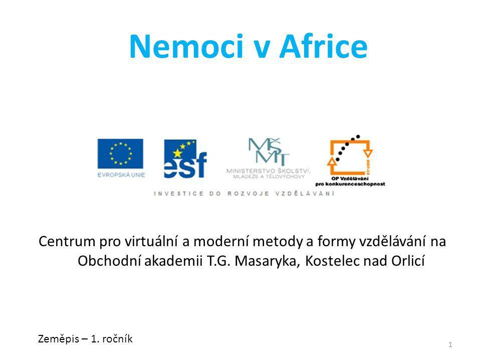 Centrum pro virtuální a moderní metody a formy vzdělávání na Obchodní akademii T.G. Masaryka, Kostelec nad Orlicí Zeměpis – 1. ročník 1 Nemoci v Afric
