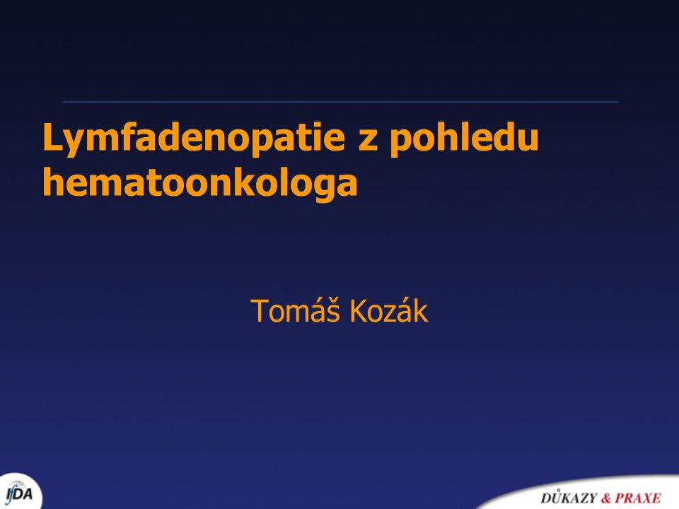 Lymfadenopatie z pohledu hematoonkologa Tomáš Kozák