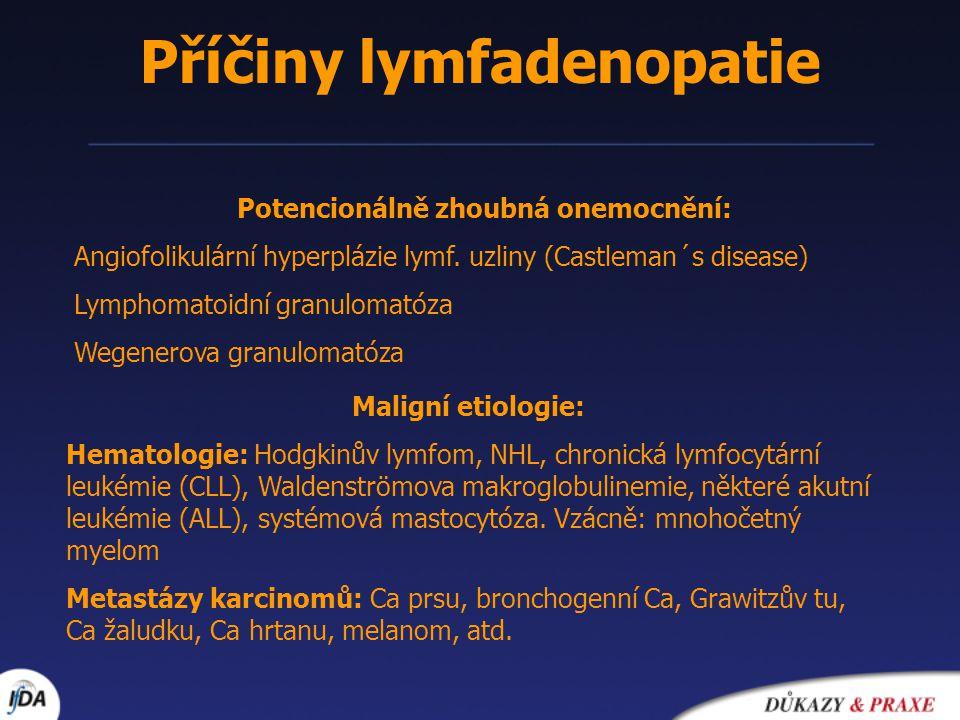 Příčiny lymfadenopatie Potencionálně zhoubná onemocnění: Angiofolikulární hyperplázie lymf. uzliny (Castleman´s disease) Lymphomatoidní granulomatóza