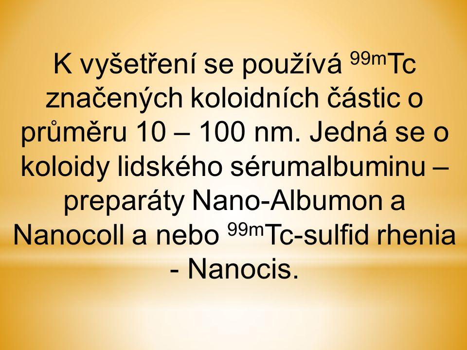 K vyšetření se používá 99m Tc značených koloidních částic o průměru 10 – 100 nm. Jedná se o koloidy lidského sérumalbuminu – preparáty Nano-Albumon a