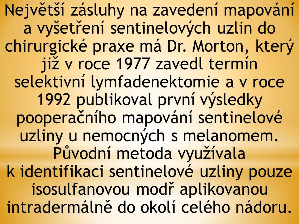 Největší zásluhy na zavedení mapování a vyšetření sentinelových uzlin do chirurgické praxe má Dr. Morton, který již v roce 1977 zavedl termín selektiv