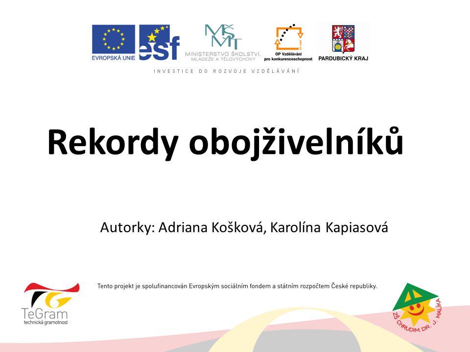 Rekordy obojživelníků Autorky: Adriana Košková, Karolína Kapiasová