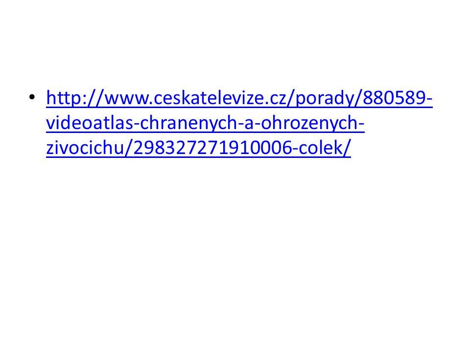 http://www.ceskatelevize.cz/porady/880589- videoatlas-chranenych-a-ohrozenych- zivocichu/298327271910006-colek/ http://www.ceskatelevize.cz/porady/880