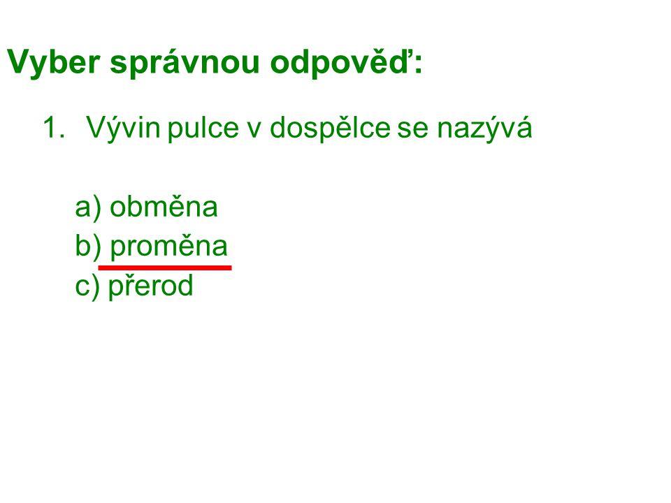 Vyber správnou odpověď: 1.Vývin pulce v dospělce se nazývá a) obměna b) proměna c) přerod