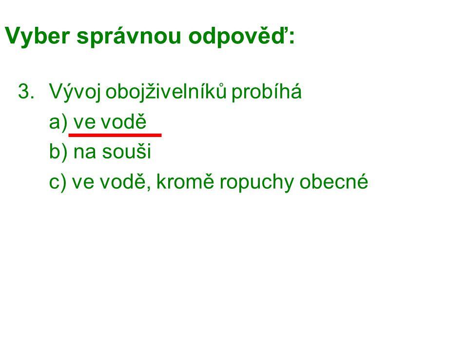 Vyber správnou odpověď: 4.Larvy obojživelníků se nazývají a)potěr b)minohy c)pulci