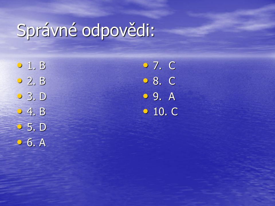 Správné odpovědi: 1. B 1. B 2. B 2. B 3. D 3. D 4. B 4. B 5. D 5. D 6. A 6. A 7. C 7. C 8. C 8. C 9. A 9. A 10. C 10. C