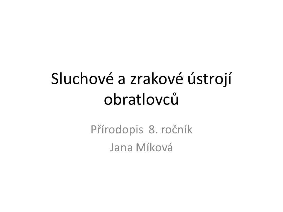 Sluchové a zrakové ústrojí obratlovců Přírodopis 8. ročník Jana Míková