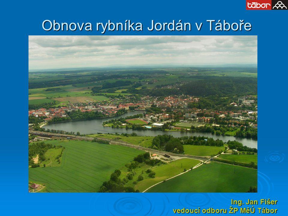 Obnova rybníka Jordán v Táboře Ing. Jan Fišer vedoucí odboru ŽP MěÚ Tábor