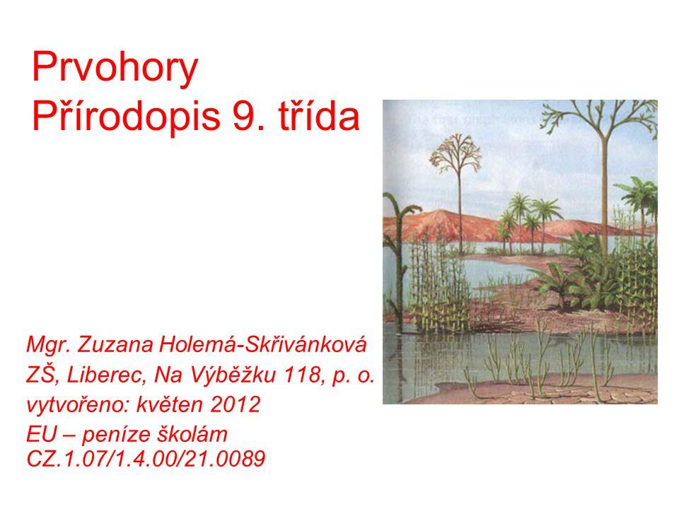 Prvohory Přírodopis 9. třída Mgr. Zuzana Holemá-Skřivánková ZŠ, Liberec, Na Výběžku 118, p. o. vytvořeno: květen 2012 EU – peníze školám CZ.1.07/1.4.0