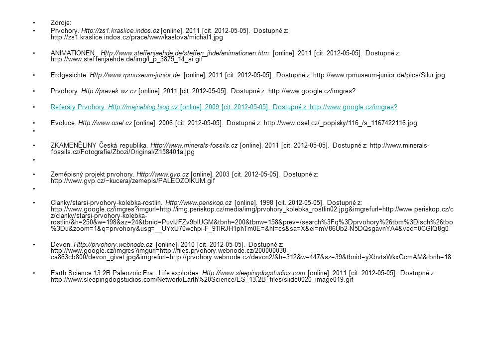 Zdroje: Prvohory. Http://zs1.kraslice.indos.cz [online]. 2011 [cit. 2012-05-05]. Dostupné z: http://zs1.kraslice.indos.cz/prace/www/kaslova/michal1.jp