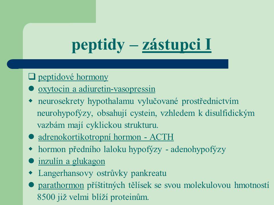 peptidy – zástupci I  peptidové hormony oxytocin a adiuretin-vasopressin  neurosekrety hypothalamu vylučované prostřednictvím neurohypofýzy, obsahuj