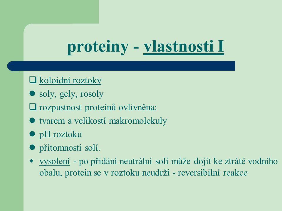 proteiny - vlastnosti I  koloidní roztoky soly, gely, rosoly  rozpustnost proteinů ovlivněna: tvarem a velikostí makromolekuly pH roztoku přítomnost