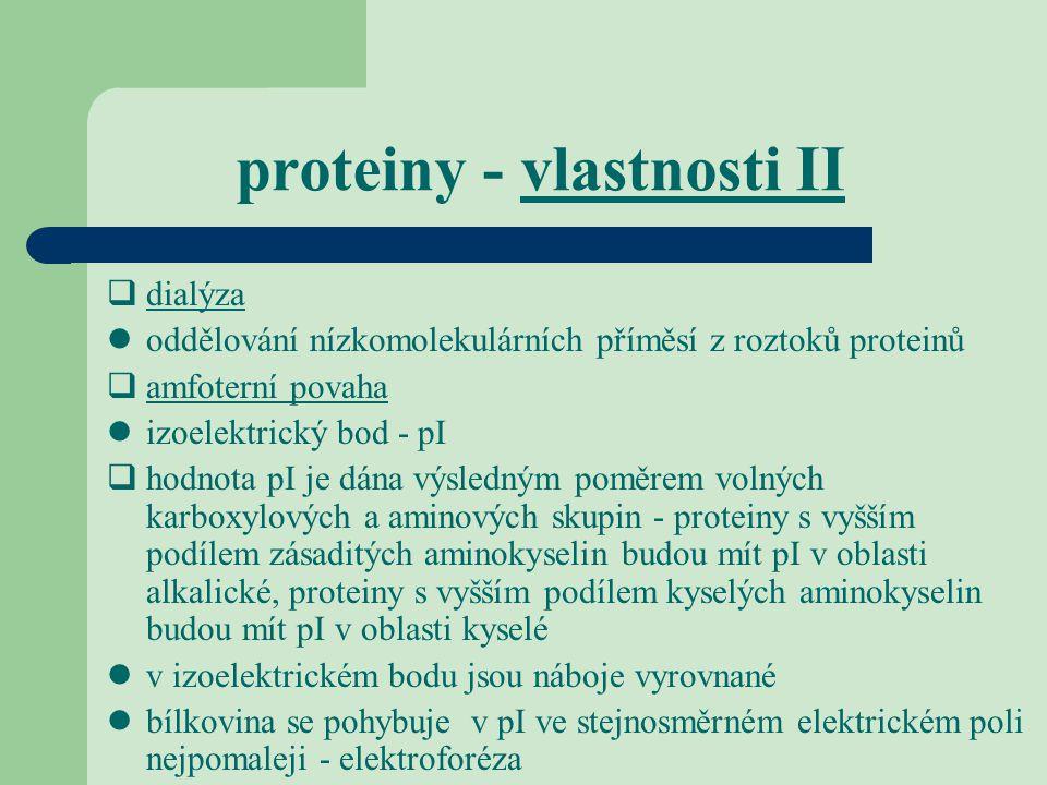 proteiny - vlastnosti II  dialýza oddělování nízkomolekulárních příměsí z roztoků proteinů  amfoterní povaha izoelektrický bod - pI  hodnota pI je