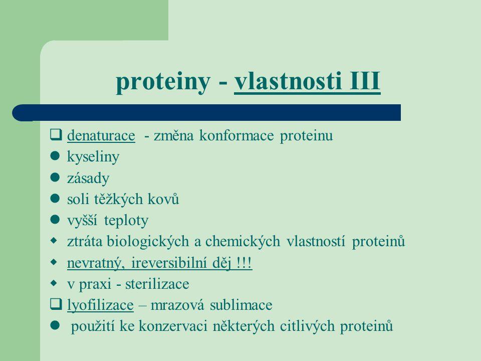 proteiny - vlastnosti III  denaturace - změna konformace proteinu kyseliny zásady soli těžkých kovů vyšší teploty  ztráta biologických a chemických