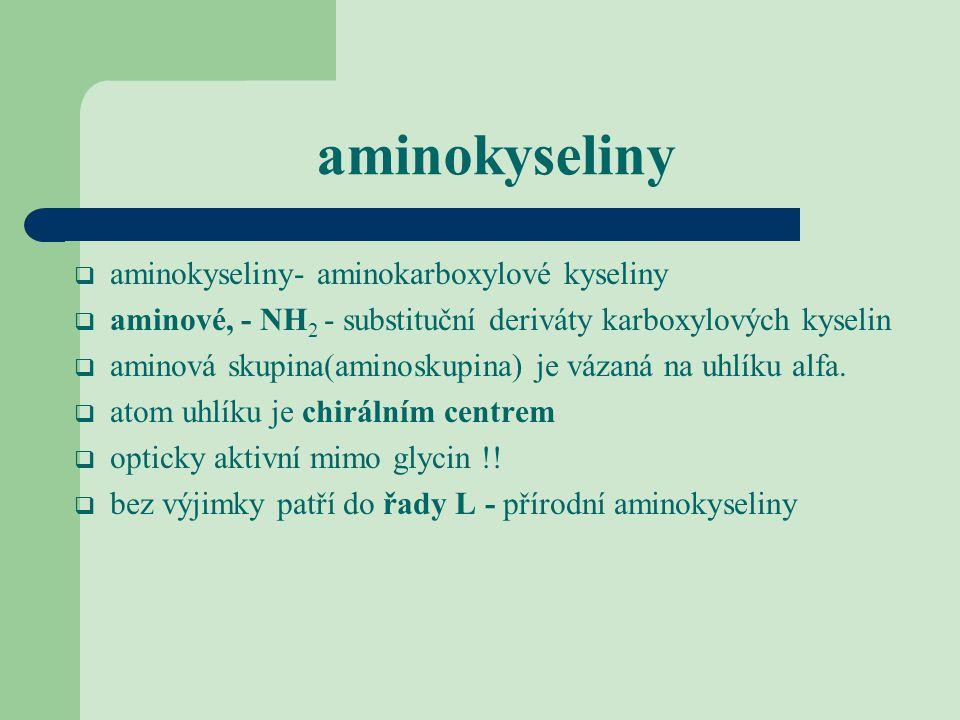 aminokyseliny  aminokyseliny- aminokarboxylové kyseliny  aminové, - NH 2 - substituční deriváty karboxylových kyselin  aminová skupina(aminoskupina
