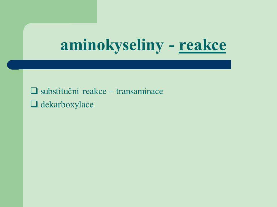 aminokyseliny - reakce  substituční reakce – transaminace  dekarboxylace